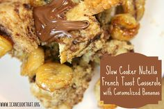 Slow Cooker Nutella French Toast Casserole with Caramelized Bananas - I Can Cook That