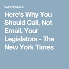 Here's Why You Should Call, Not Email, Your Legislators - The New York Times