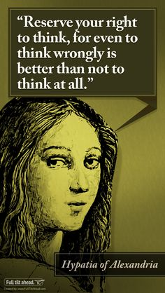 """Favorite Quote Poster Series """"Reserve your right to think, for even to think wrongly is better than not to think at all."""" - Hypatia of Alexandria Good Life Quotes, Wisdom Quotes, Life Is Good, Quote Posters, Quote Prints, Witch History, Know Thyself, Poster Series, Strange History"""