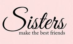 Sisters make the best friends Vinyl Lettering Wall Decal by OZAVinylGraphics