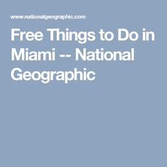 Free Things to Do in Miami -- National Geographic