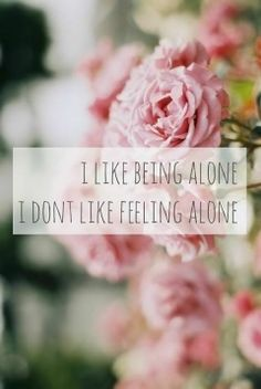 I hate feeling alone. Pink Quotes, Cute Quotes, Words Quotes, Wise Words, Sayings, Fabulous Quotes, Favorite Quotes, Best Quotes, I Like Being Alone