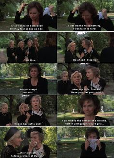 Steel Magnolias- one of the best films ever made. Favorite movie scene ever!