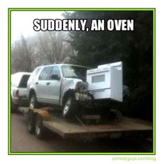 A truck which has had its engine crushed in by a falling oven. Very unlikely collision, unless you're driving in the kitchen. http://www.comedyguys.com/blog/index.php/suddenly-an-oven/