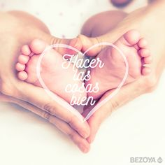 Hacer las cosas bien. #bezoya, bebé, bebé a bordo, madre, hijo, maternidad, padres, madres, familia, primeriza, amor, niño, niña, newborn, agua, mineral natural, mineralización débil, pies, frase, frases bebés, recién nacido, baby