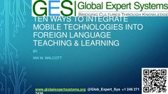 ten-ways-to-integrate-mobile-technologies-into-foreign-language-teaching-learning by Global Expert Systems Inc.  via Slideshare