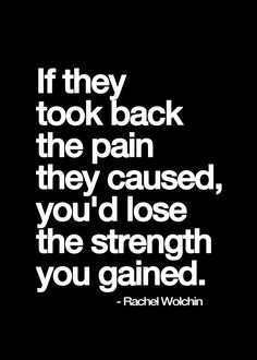Took back the pain, lose the strength