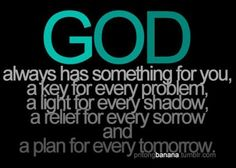 God always has something for you a key for every problem a light for every shadow a relief for every sorrow  image quotes