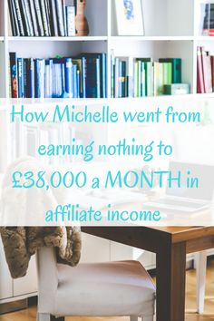How Michelle went from earning £0 to £38,000 a MONTH in affiliate income.Click through to read it or re-pin it for later.