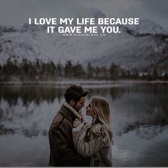 I love my life because it gave me you love love quotes couple life relationship quotes relationship quotes and sayings couple love quotes