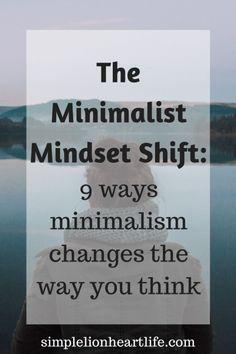 The Minimalist Mindset Shift: 9 ways minimalism changes the way you think