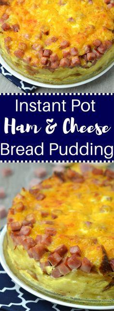 Instant Pot Ham & Cheese Bread Pudding