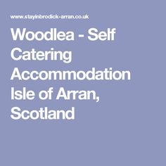 Woodlea - Self Catering Accommodation lsle of Arran, Scotland Isle Of Arran, Catering, Scotland, Self, Catering Business, Gastronomia