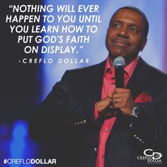 Nothing will ever happen to you until you learn how to put God's faith on display. #CrefloDollar