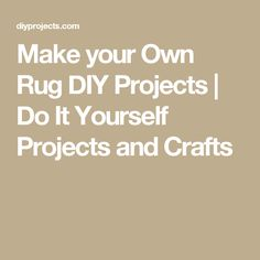 Make your Own Rug DIY Projects | Do It Yourself Projects and Crafts