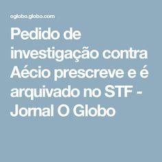 Pedido de investigação contra Aécio prescreve e é arquivado no STF - Jornal O Globo