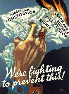 """American WWII poster, depicting a Nazi hand crushing the Constitution/Bill of Rights; """"We're fighting to prevent this!"""""""