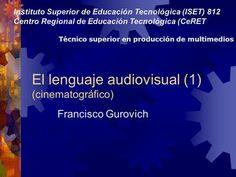 El lenguaje audiovisual (1) (cinematográfico) Francisco Gurovich Instituto Superior de Educación Tecnológica (ISET) 812 Centro Regional de Educación Tecnológica.