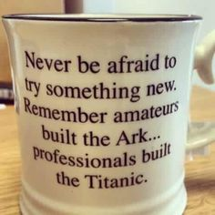 Never be afraid to try something new. Remember, amateurs built the Ark. Professionals built the Titanic. Quotable Quotes, Wisdom Quotes, Me Quotes, Motivational Quotes, Funny Quotes, Inspirational Quotes, Good Thoughts, Good Advice, Great Quotes