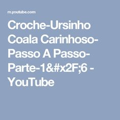 Croche-Ursinho Coala Carinhoso- Passo A Passo- Parte-1/6 - YouTube