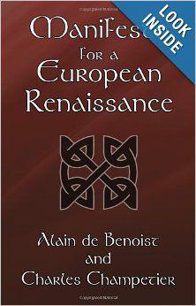Manifesto for a European Renaissance: Alain de Benoist, Charles Champetier: 9781907166785: Amazon.com: Books