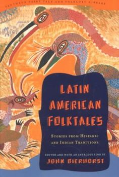 Latin American Folktales: Stories from Hispanic and Indian Traditions (Pantheon Fairy Tale & Folklore Library) by John Bierhorst Spanish Projects, Family Tree Art, Hispanic Heritage Month, Black Authors, Ancient Near East, Richest In The World, Mythology, Storytelling, Fairy Tales