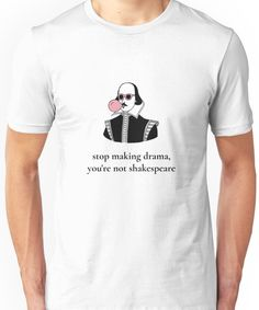 'Stop Making Drama You're Not Shakespeare ' T-Shirt by aylaasalomon - business ideas for women diy Cool Shirts, Tee Shirts, Tees, Aesthetic T Shirts, White T, Cute Outfits, Emo Outfits, Casual Outfits, Workout Shirts