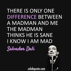 Salvador Dali Quote (About mad insane)There is only one difference between a madman and me. The madman thinks he is sane. I know I am mad. Words Quotes, Wise Words, Me Quotes, Motivational Quotes, Inspirational Quotes, Sayings, Qoutes, Salvador Dali Quotes, Artist Quotes