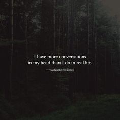 I have more conversations in my head than I do in real life. via (http://ift.tt/2aFp62R)
