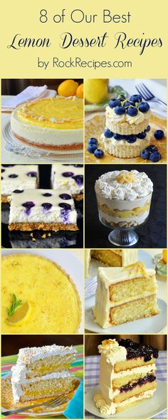 8 Best Lemon Dessert Recipes from RockRecipes.com From an Ultimate Lemon Cheesecake and Lemon Mousse Trifle to Classic French Lemon Tart or Lemon Velvet Cake and more, there's sure to be something to satisfy every lemon lover in this recipe collection.