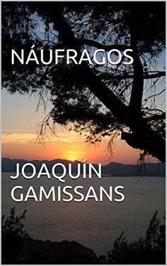 Náufragos JoaquínGamissans de Joaquín Gamissans, http://www.amazon.es/dp/B00N25OKV0/ref=cm_sw_r_pi_dp_iQlbub0586Y3A