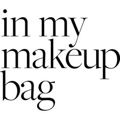 In My Makeup Bag ❤ liked on Polyvore featuring beauty products, makeup, text, beauty, fillers, words, phrase, quotes and saying