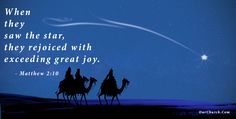 When they saw the star, they rejoiced with exceeding great joy. - Matthew 2:10
