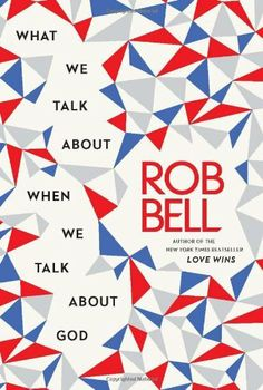 What We Talk About When We Talk About God by Rob Bell, http://www.amazon.com/dp/0062049666/ref=cm_sw_r_pi_dp_id6Irb06JA7VK