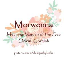 Baby Girl Name: Morwenna. Meaning: Maiden of the Sea. Origin: Cornish.