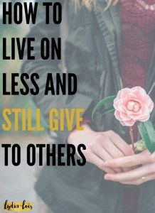 If you are always wanting to help others out and do good but feel like you never have anything to give, or even enough for yourself you need to read this post! I show you how I (and you can) live on less and still give to others what you'd like! Click through to read!