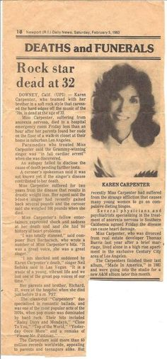 Karen Carpenter passed away at 32 due to complications from anorexia nervosa. She is missed by many. Extremely tragic, a loss that shouldn't have occurred. Her music and her amazing voice will live on.