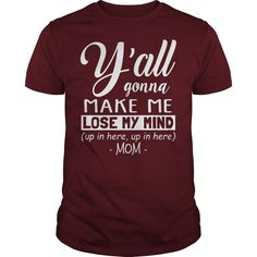 Y'all gonna make me lose my mind up in here mom guy shirt