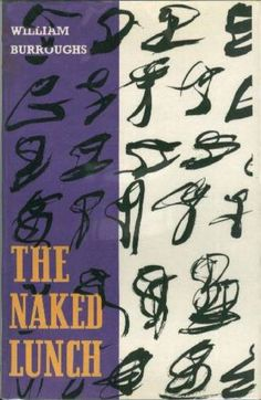Naked Lunch, William S. Burroughs Speaking of not quite ripe: Burroughs' cult classic will certainly mess with your stomach, not to mention your mind. Good Books, Books To Read, Books Everyone Should Read, Book Authors, Love Book, Book Design, Naked, Literature, Novels