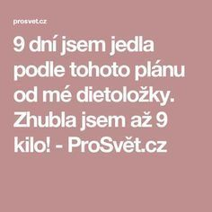 9 dní jsem jedla podle tohoto plánu od mé dietoložky. Zhubla jsem až 9 kilo! - ProSvět.cz Health Diet, Health Fitness, Atkins Diet, Detox, Weight Loss, Design, Atkins Meal Plan, Loosing Weight