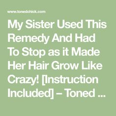 My Sister Used This Remedy And Had To Stop as it Made Her Hair Grow Like Crazy! [Instruction Included] – Toned Chick Hair Growth, Natural Hair Regimen, Natural Hair Styles, Long Hair Styles, Hair Growing Remedies, Hair Remedies, Grow Hair, Like Crazy, My Sister