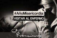 obras de la #misericordia, preparando el año santo con papa #Francisco: visitar alenfermo