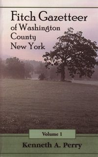 Fitch Gazetteer of Washington County, New York, Volume 1; by Kenneth A. Perry
