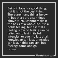 C S Lewis quote | Being in love is a good thing, but it is not the ...