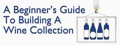 The Beginner's Guide To Collecting Wine