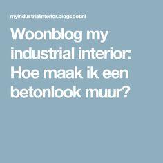 Woonblog my industrial interior: Hoe maak ik een betonlook muur?