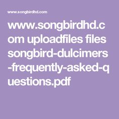 www.songbirdhd.com uploadfiles files songbird-dulcimers-frequently-asked-questions.pdf