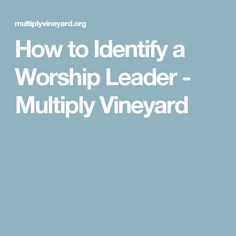 How to Identify a Worship Leader - Multiply Vineyard