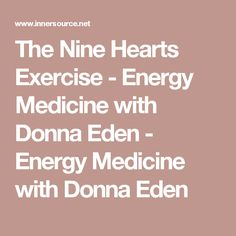 The Nine Hearts Exercise - Energy Medicine with Donna Eden - Energy Medicine with Donna Eden