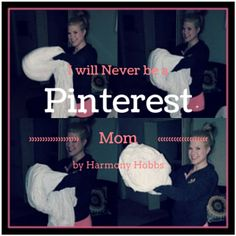 A Day in the Life of a Drama Queen's Momma: I Will Never Be a Pinterest Mom: A guest post by Harmony Hobbs